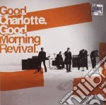 Good Charlotte - Good Morning Revival cd musicale di Charlotte Good