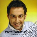 SCHIAVO D'AMORE cd musicale di Piero Mazzocchetti