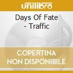 Days Of Fate - Traffic cd musicale di DAYS OF FATE