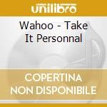 TAKE IT PERSONAL cd musicale di WAHOO