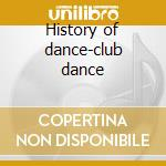 History of dance-club dance cd musicale di Artisti Vari