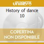 History of dance 10 cd musicale di Artisti Vari