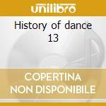 History of dance 13 cd musicale di Artisti Vari