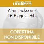16 biggest hits cd musicale di Alan Jackson