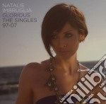 Glorious. The Singles 97 to 07 cd musicale di Natalie Imbruglia