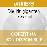 Die hit giganten - one hit cd musicale di Artisti Vari