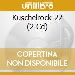 KUSCHELROCK 22 cd musicale di ARTISTI VARI