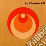 LE VIBRAZIONI II (JEWEL BOX) cd musicale di LE VIBRAZIONI