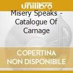 CATALOGUE OF CARNAGE                      cd musicale di Speaks Misery