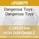 Dangerous toys cd musicale di Toys Dangerous