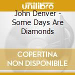 Some days are diamonds cd musicale di John Denver