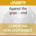 Against the grain - rmd cd musicale di Rory Gallagher