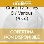 GRAND 12 INCHES- 5 (BOX 4CD) cd musicale di ARTISTI VARI