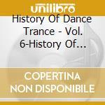 History of dance 6 trance cd musicale di Artisti Vari