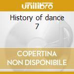 History of dance 7 cd musicale di Artisti Vari