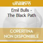 BLACK PATH, THE                           cd musicale di EMIL BULLS