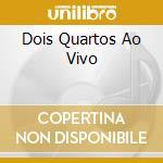DOIS QUARTOS AO VIVO cd musicale di CAROLINA ANA