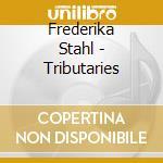 Stahl, Frederika - Tributaries cd musicale di Fredrika Stahl