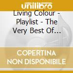 Living Colour - Playlist - The Very Best Of Living Colour cd musicale di Colour Living