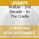2ND DECADE - IN THE CRADLE                cd musicale di WALTARI