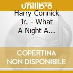 Harry Connick Jr - What A Night   A Christmas Album cd musicale di Connick harry jr.