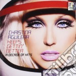 KEEPS GETTIN' BETTER - A DECADE OF HITS cd musicale di Christina Aguilera