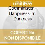 HAPPINESS IN DARKNESS                     cd musicale di GOTHMINISTER