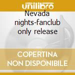 Nevada nights-fanclub only release cd musicale di Elvis Presley