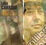 Luca Carboni - Musiche Ribelli cd musicale di Luca Carboni