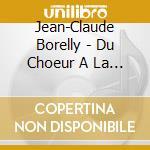 Borelly, Jean Claude - Du Choeur A La Lumiere cd musicale di Borelly jean claude