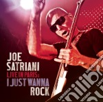 LIVE IN PARIS: I JUST WANNA ROCK (2 CD) cd musicale di Joe Satriani