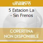 Sin frenos cd musicale di La 5a estacion