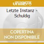 Letzte Instanz - Schuldig cd musicale di Instanz Letzte