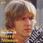 WITHOUT YOU: THE BEST OF HARRY NILSSON    cd musicale di Harry Nilsson