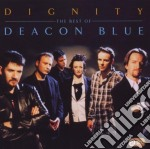 Deacon Blue - Dignity   The Best Of cd musicale di Blue Deacon
