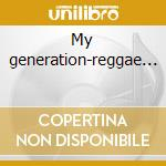 My generation-reggae... cd musicale di Artisti Vari
