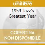 1959 JAZZ'S GREATEST YEAR                 cd musicale di ARTISTI VARI
