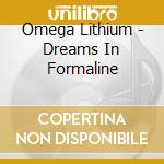 DREAMS IN FORMALINE                       cd musicale di Lithium Omega