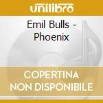 PHOENIX                                   cd musicale di Bulls Emil