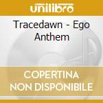 Ego anthem cd musicale di TRACEDAWN