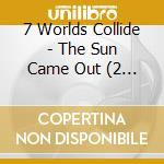 Sun came out cd musicale di Seven world collide