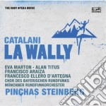 Catalani:la wally(sony opera house) cd musicale di Pinchas Steinberg