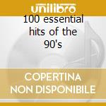 100 essential hits of the 90's cd musicale di Artisti Vari