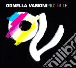 PIU' DI TE                                cd musicale di Ornella Vanoni