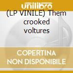 (LP VINILE) Them crooked voltures lp vinile di Them crooked volture