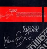 DI TANTO AMORE                            cd musicale di Ivano Fossati