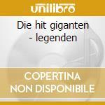 Die hit giganten - legenden cd musicale di Artisti Vari