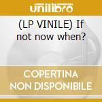 (LP VINILE) If not now when? lp vinile di Incubus