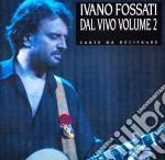 Carte da decifrare - concerto vol.2 cd musicale di Ivano Fossati