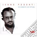 Ho sognato una strada - le canzoni di iv cd musicale di Ivano Fossati